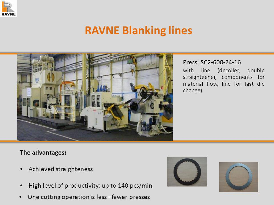RAVNE Progressive die presses Progressive Die presses by Litostroj Ravne achieve stroking rates up to 90 SPM They are available as link drive presses in capacities from 3.000 to 30.000 kN.