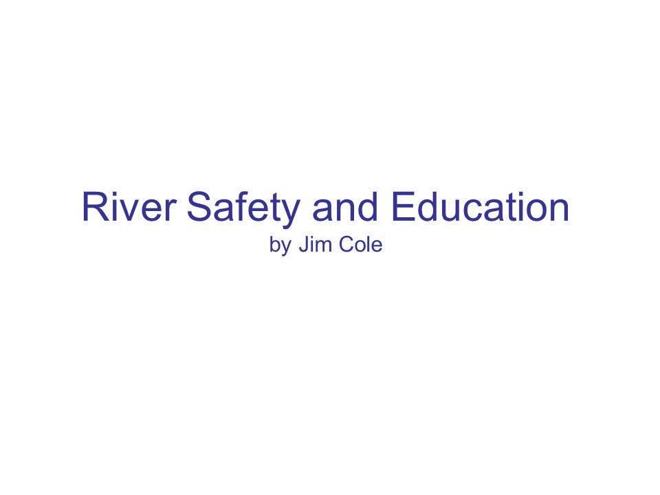 River Safety and Education by Jim Cole