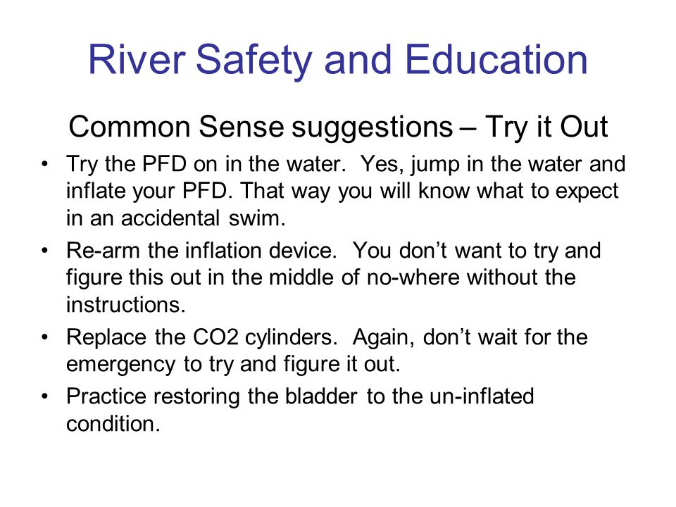 Common Sense suggestions – Try it Out Try the PFD on in the water.