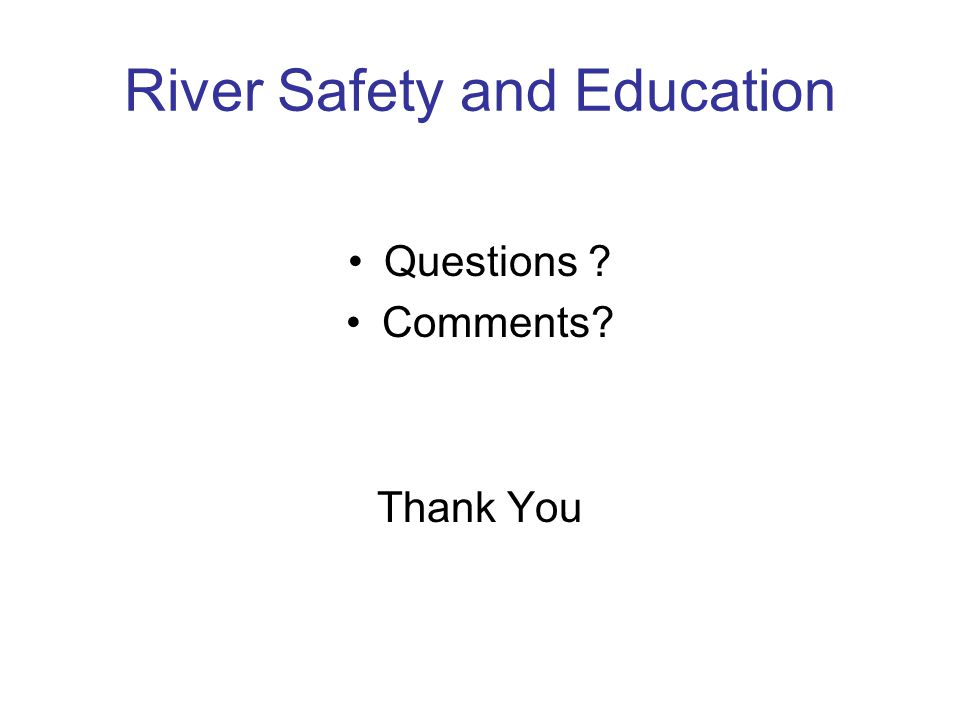 River Safety and Education Questions Comments Thank You