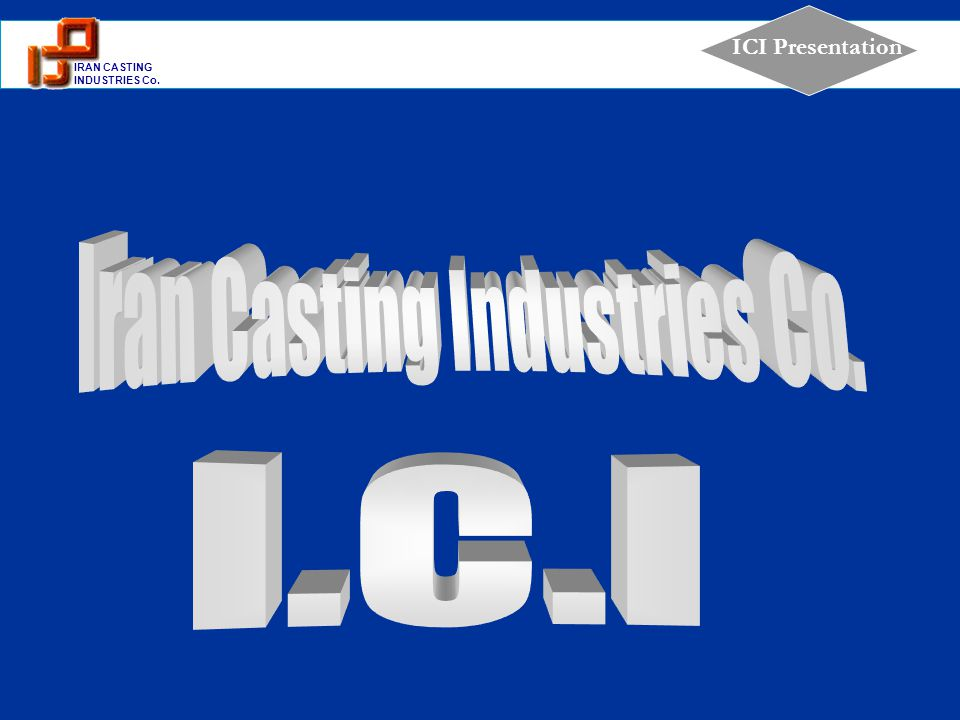 1 IRAN CASTING INDUSTRIES Co. ICI Presentation