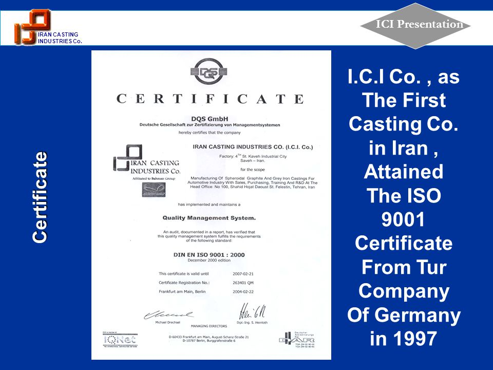 1 IRAN CASTING INDUSTRIES Co. ICI Presentation Certificate I.C.I Co., as The First Casting Co. in Iran, Attained The ISO 9001 Certificate From Tur Com