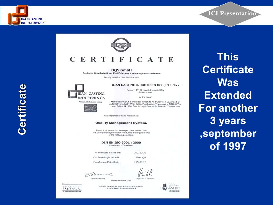 1 IRAN CASTING INDUSTRIES Co. ICI Presentation This Certificate Was Extended For another 3 years,september of 1997 Certificate