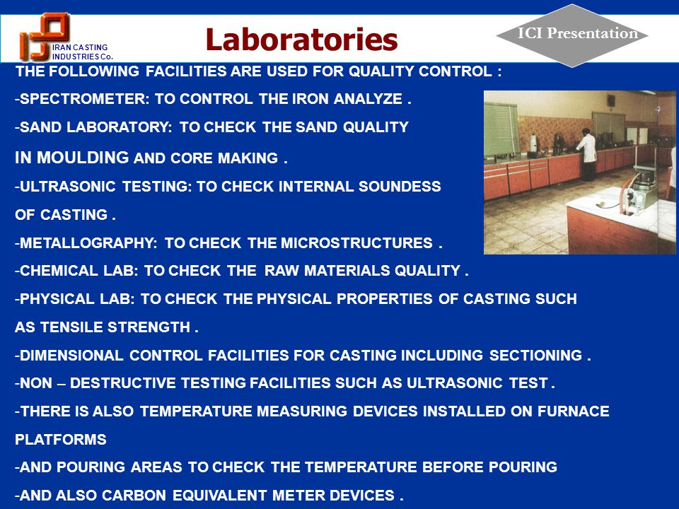 1 IRAN CASTING INDUSTRIES Co. ICI Presentation THE FOLLOWING FACILITIES ARE USED FOR QUALITY CONTROL : -SPECTROMETER: TO CONTROL THE IRON ANALYZE. -SA