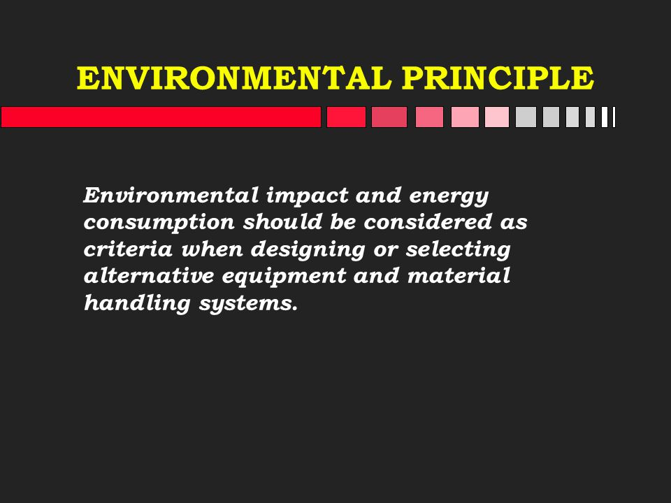 ENVIRONMENTAL PRINCIPLE Environmental impact and energy consumption should be considered as criteria when designing or selecting alternative equipment