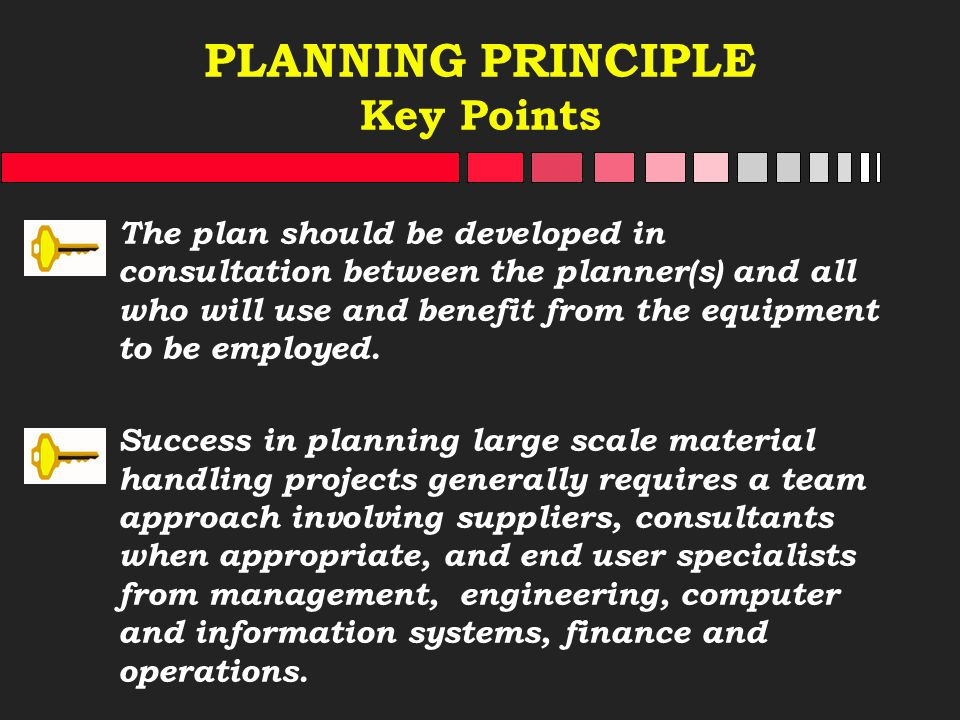PLANNING PRINCIPLE Key Points The plan should be developed in consultation between the planner(s) and all who will use and benefit from the equipment