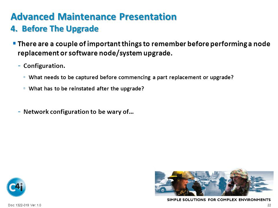 SIMPLE SOLUTIONS FOR COMPLEX ENVIRONMENTS Presentation Template 356-094 Version: 4.0 Advanced Maintenance Presentation 4. Before The Upgrade There are