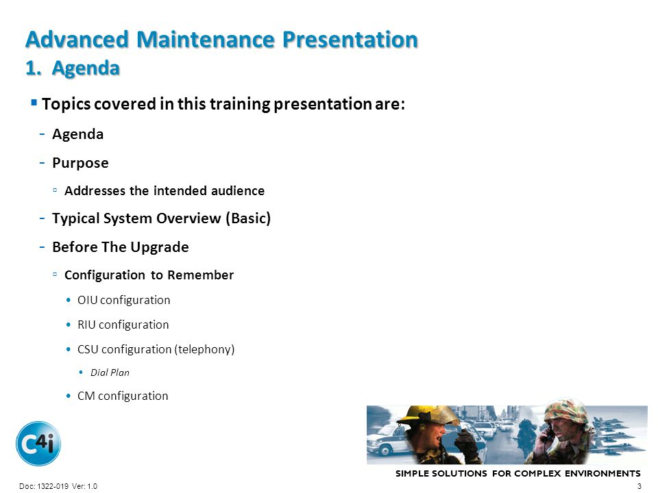 SIMPLE SOLUTIONS FOR COMPLEX ENVIRONMENTS Presentation Template 356-094 Version: 4.0 Advanced Maintenance Presentation 1. Agenda Topics covered in thi