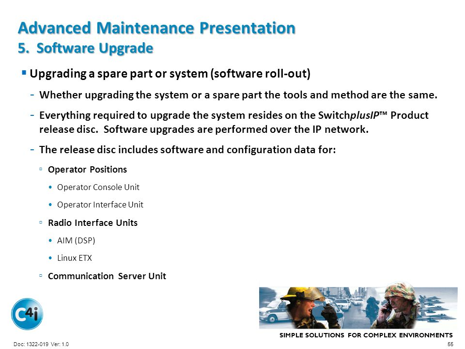 SIMPLE SOLUTIONS FOR COMPLEX ENVIRONMENTS Presentation Template 356-094 Version: 4.0 Advanced Maintenance Presentation 5. Software Upgrade Upgrading a