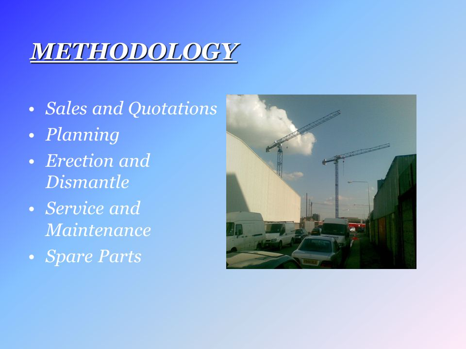 Sales and Quotations Planning Erection and Dismantle Service and Maintenance Spare Parts METHODOLOGY