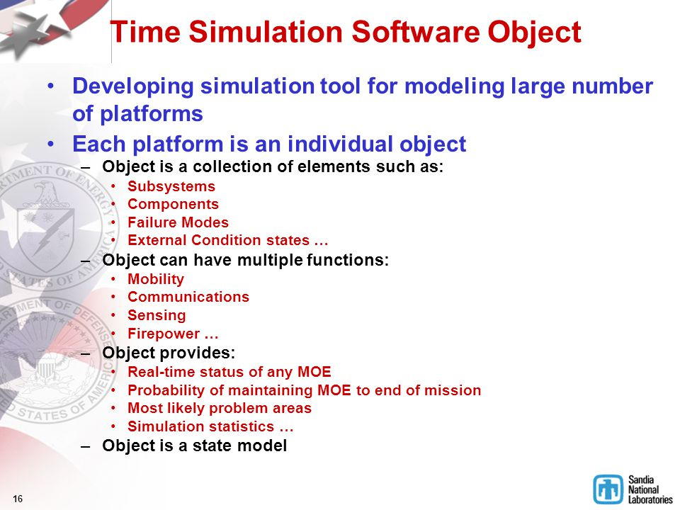 16 Time Simulation Software Object Developing simulation tool for modeling large number of platforms Each platform is an individual object –Object is