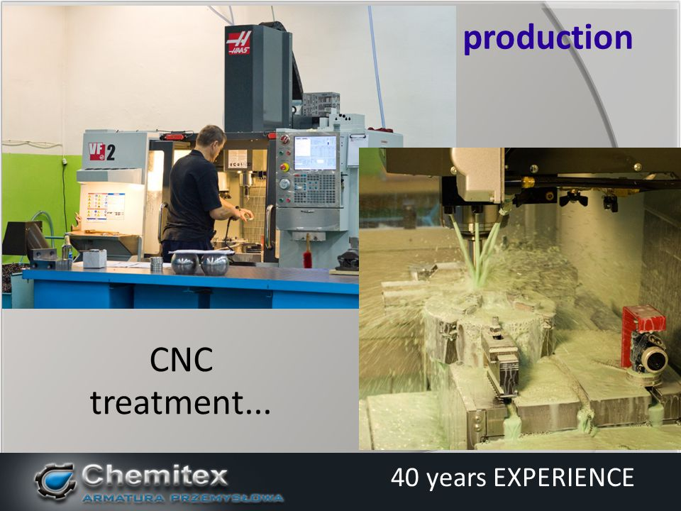 CNC treatment... production 40 years EXPERIENCE
