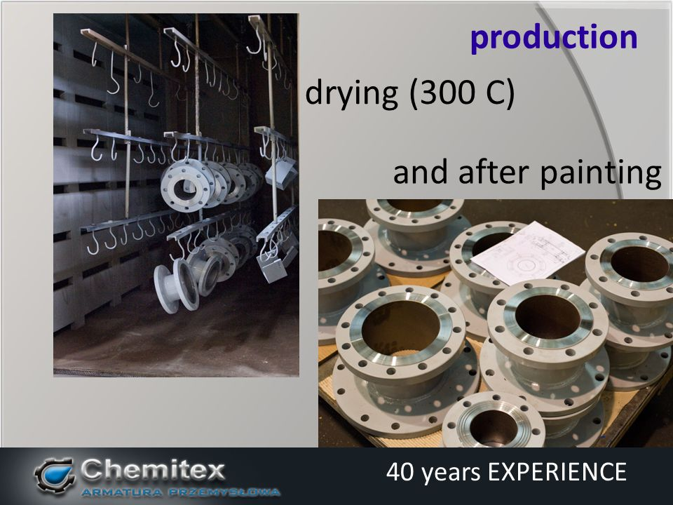 and after painting production 40 years EXPERIENCE drying (300 C)