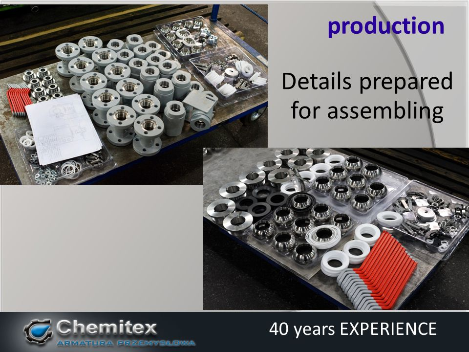 Details prepared for assembling production 40 years EXPERIENCE