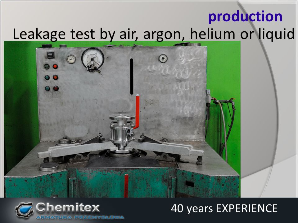 Leakage test by air, argon, helium or liquid production 40 years EXPERIENCE
