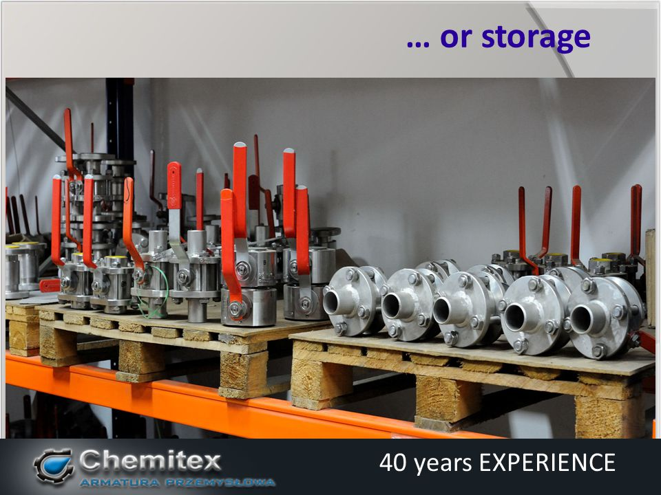 … or storage 40 years EXPERIENCE