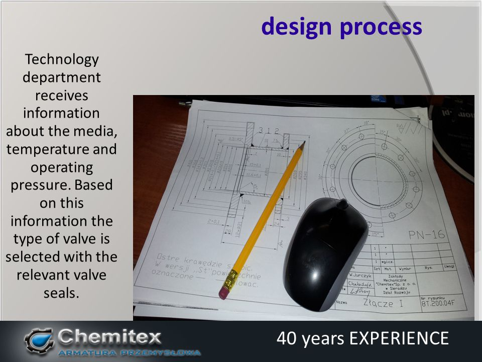 After designing and developing technical and technological documentation, production department put the valve in production plan preparing process 40 years EXPERIENCE