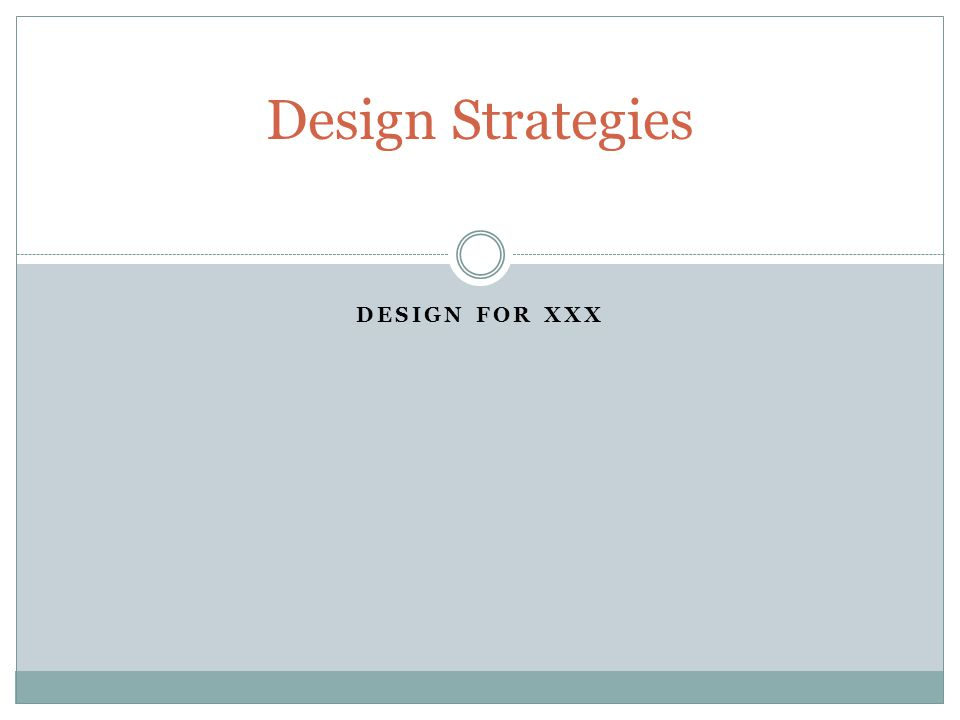 DESIGN FOR XXX Design Strategies