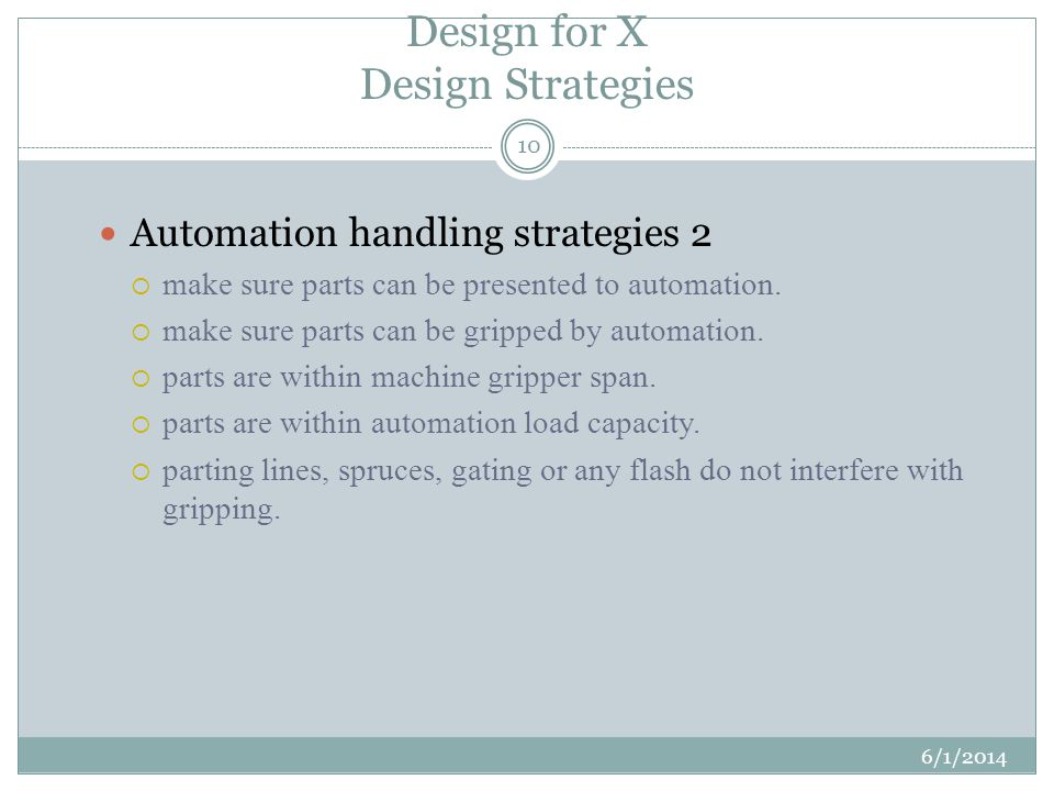 Design for X Design Strategies 6/1/2014 10 Automation handling strategies 2 make sure parts can be presented to automation.