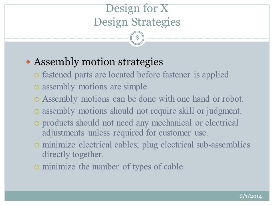Design for X Design Strategies 6/1/2014 8 Assembly motion strategies fastened parts are located before fastener is applied.