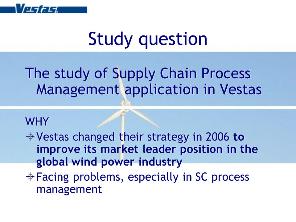 Supply Chain Process Man SuppliersVestas Customers Towers and Steel components - Private owners - Wind turbine asso - Local power companies