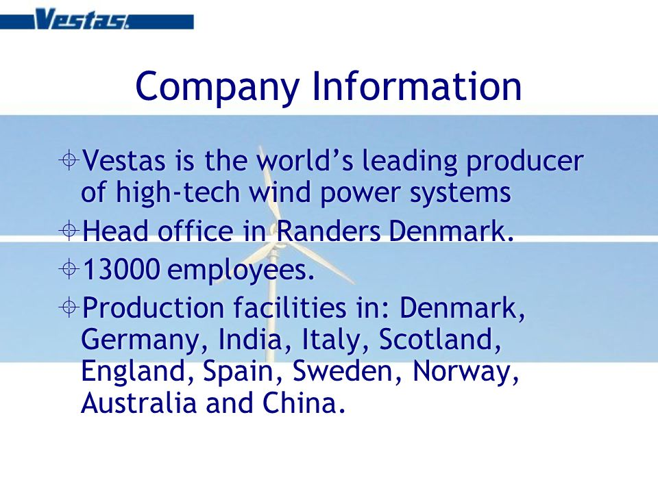 Company Information Vestas is the worlds leading producer of high-tech wind power systems Head office in Randers Denmark.