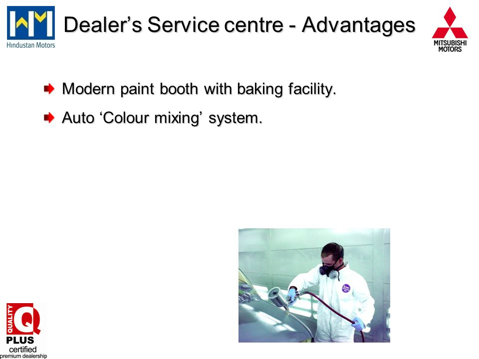Modern paint booth with baking facility. Auto Colour mixing system. Dealers Service centre - Advantages