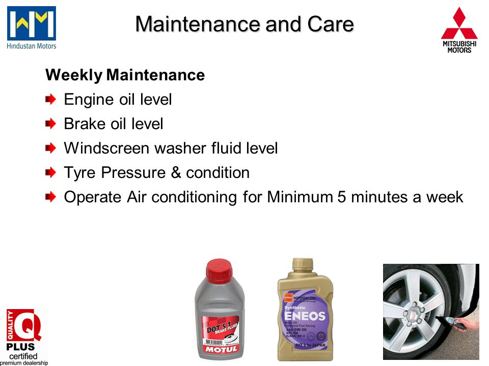 Once in 15 days inspection Coolant level Battery electrolyte level Assemblies, pipes, hoses & reservoirs for leaks Power steering fluid level Maintenance and Care