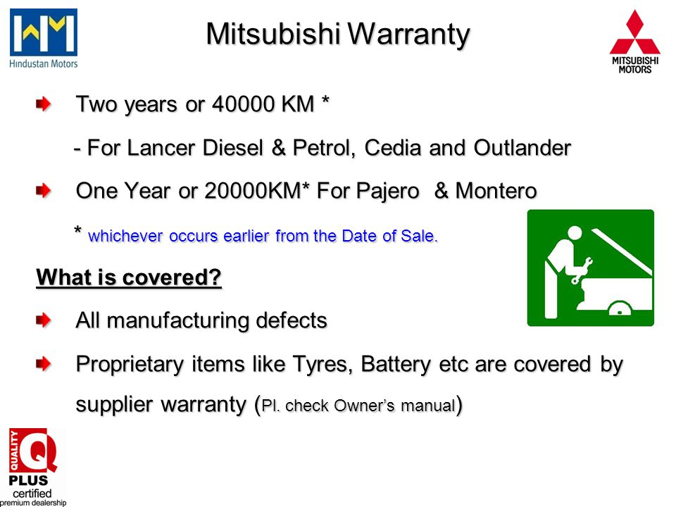 Mitsubishi Warranty Two years or 40000 KM * - For Lancer Diesel & Petrol, Cedia and Outlander - For Lancer Diesel & Petrol, Cedia and Outlander One Ye