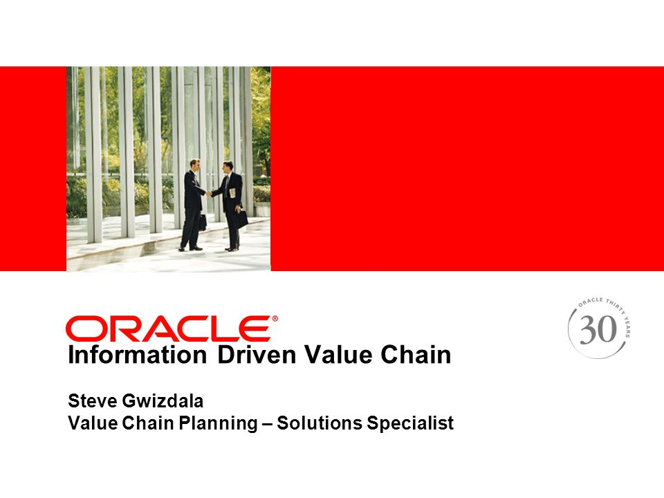 Information Driven Value Chain Steve Gwizdala Value Chain Planning – Solutions Specialist