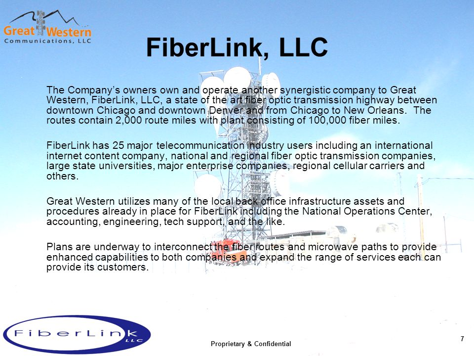 FiberLink, LLC The Companys owners own and operate another synergistic company to Great Western, FiberLink, LLC, a state of the art fiber optic transm