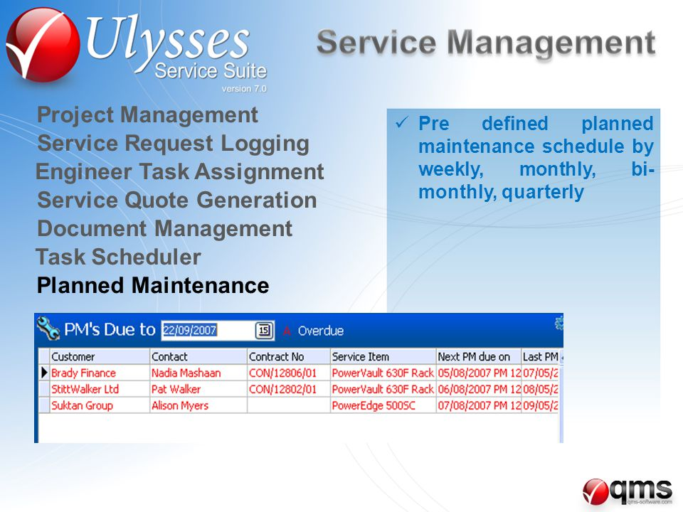 Pre defined planned maintenance schedule by weekly, monthly, bi- monthly, quarterly Planned Maintenance Task Scheduler Document Management Service Quote Generation Engineer Task Assignment Service Request Logging Project Management