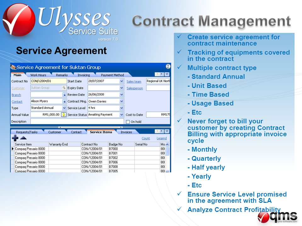 Service Agreement Create service agreement for contract maintenance Tracking of equipments covered in the contract Multiple contract type - Standard A