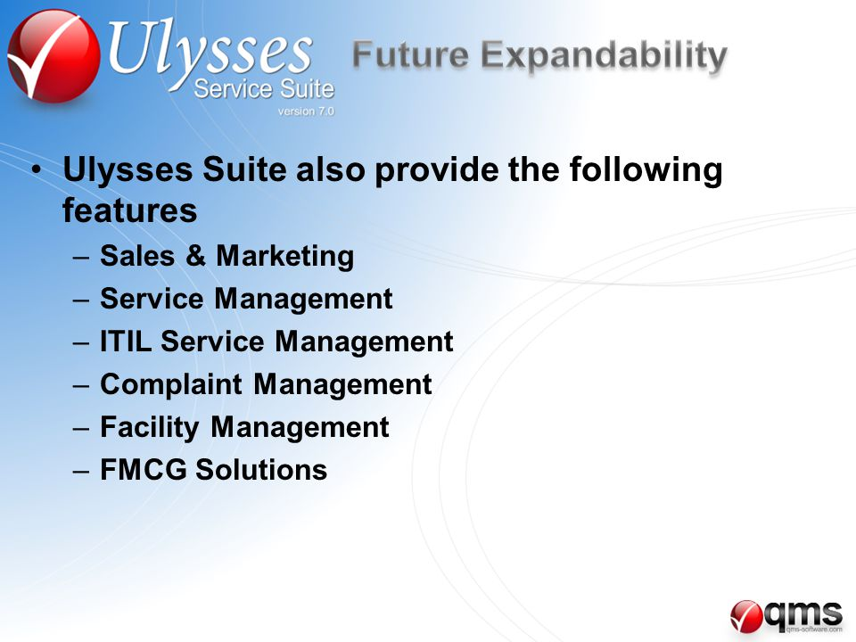 Ulysses Suite also provide the following features –Sales & Marketing –Service Management –ITIL Service Management –Complaint Management –Facility Mana