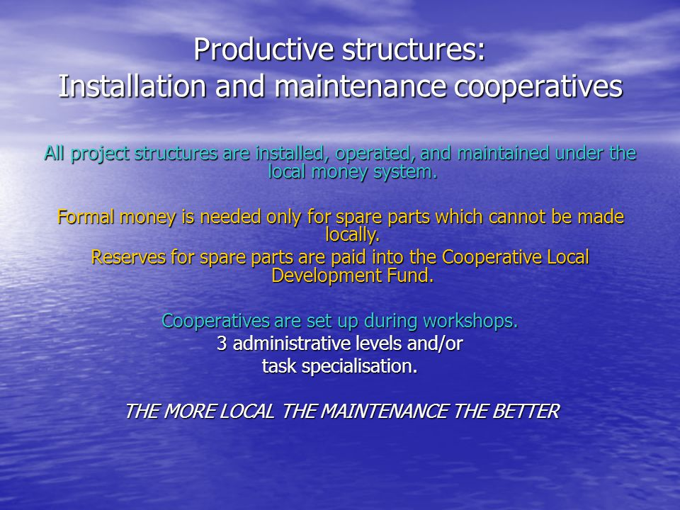 Productive structures: Installation and maintenance cooperatives All project structures are installed, operated, and maintained under the local money