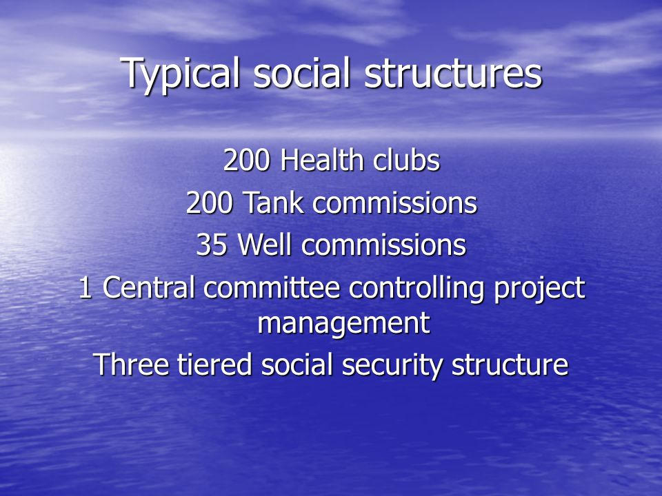 Typical social structures 200 Health clubs 200 Tank commissions 35 Well commissions 1 Central committee controlling project management Three tiered so