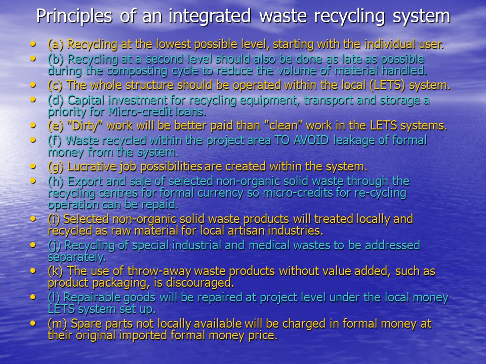 Principles of an integrated waste recycling system (a) Recycling at the lowest possible level, starting with the individual user. (a) Recycling at the