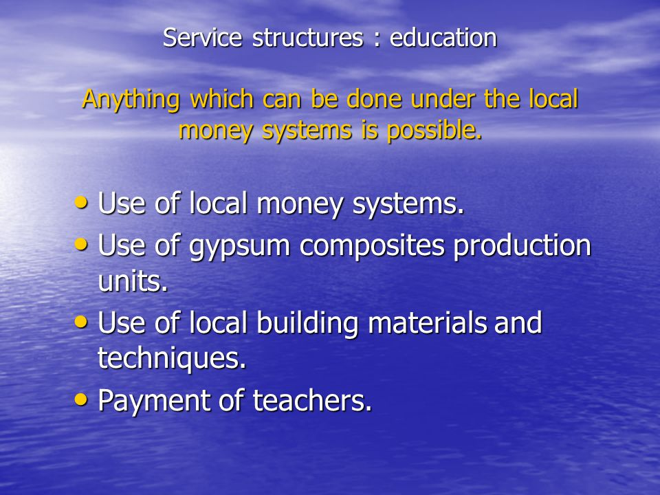 Service structures : education Anything which can be done under the local money systems is possible.