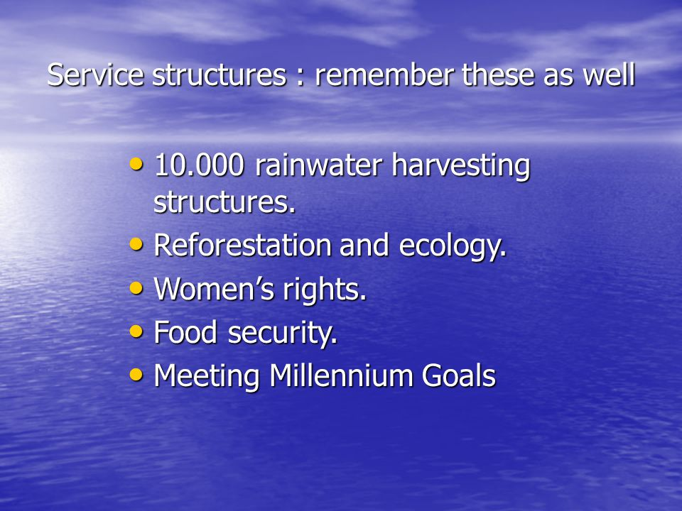 Service structures : remember these as well 10.000 rainwater harvesting structures.