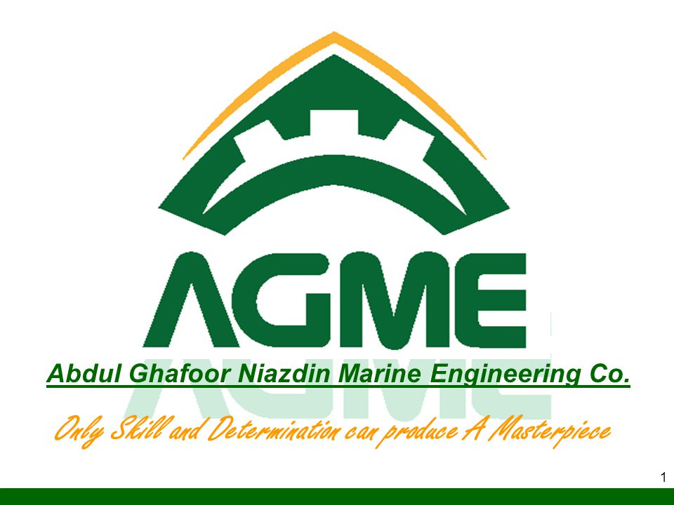 1 Only Skill and Determination can produce A Masterpiece Abdul Ghafoor Niazdin Marine Engineering Co.