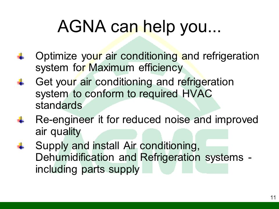11 AGNA can help you... Optimize your air conditioning and refrigeration system for Maximum efficiency Get your air conditioning and refrigeration sys
