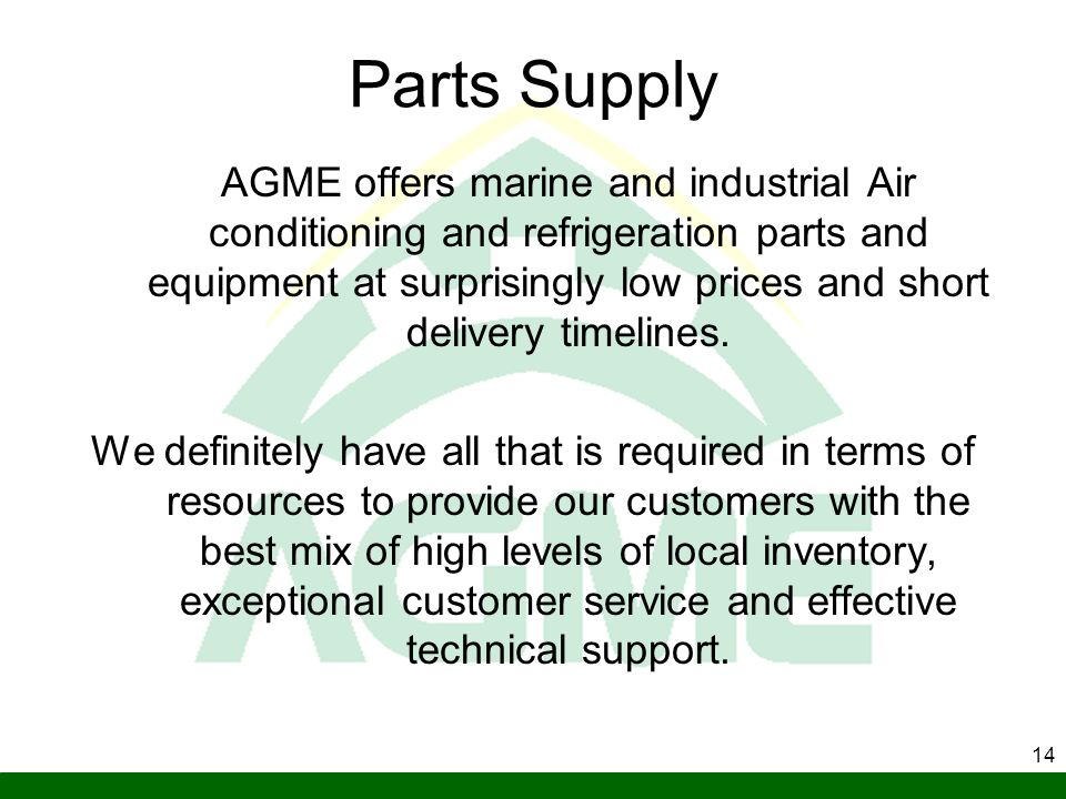 14 Parts Supply AGME offers marine and industrial Air conditioning and refrigeration parts and equipment at surprisingly low prices and short delivery