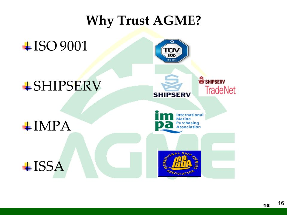 16 ISO 9001 SHIPSERV IMPA ISSA 16 Why Trust AGME?