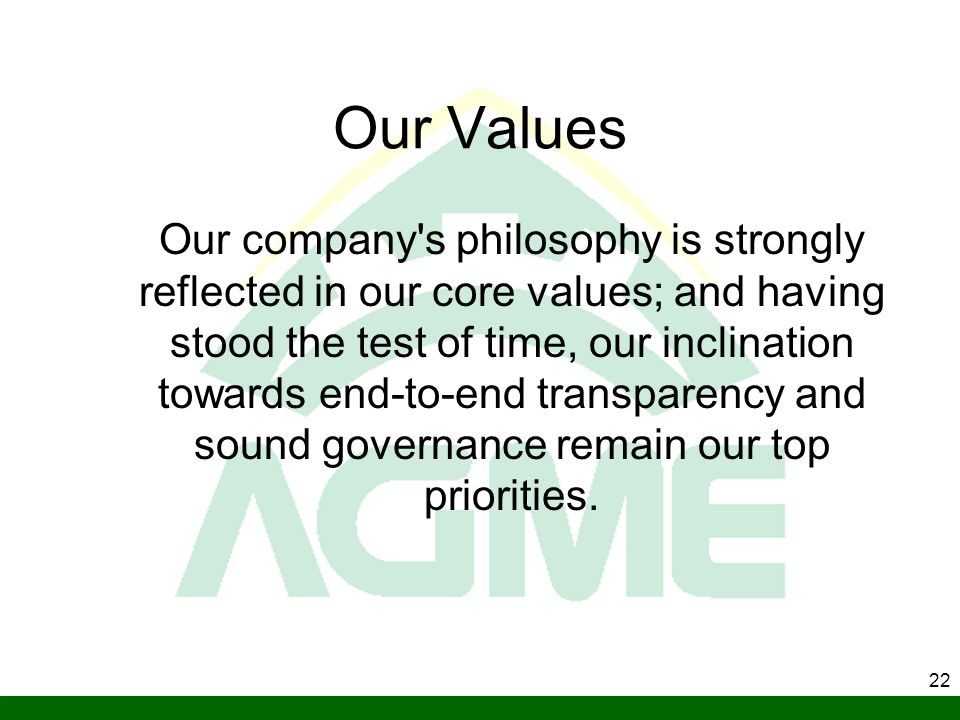 22 Our Values Our company's philosophy is strongly reflected in our core values; and having stood the test of time, our inclination towards end-to-end