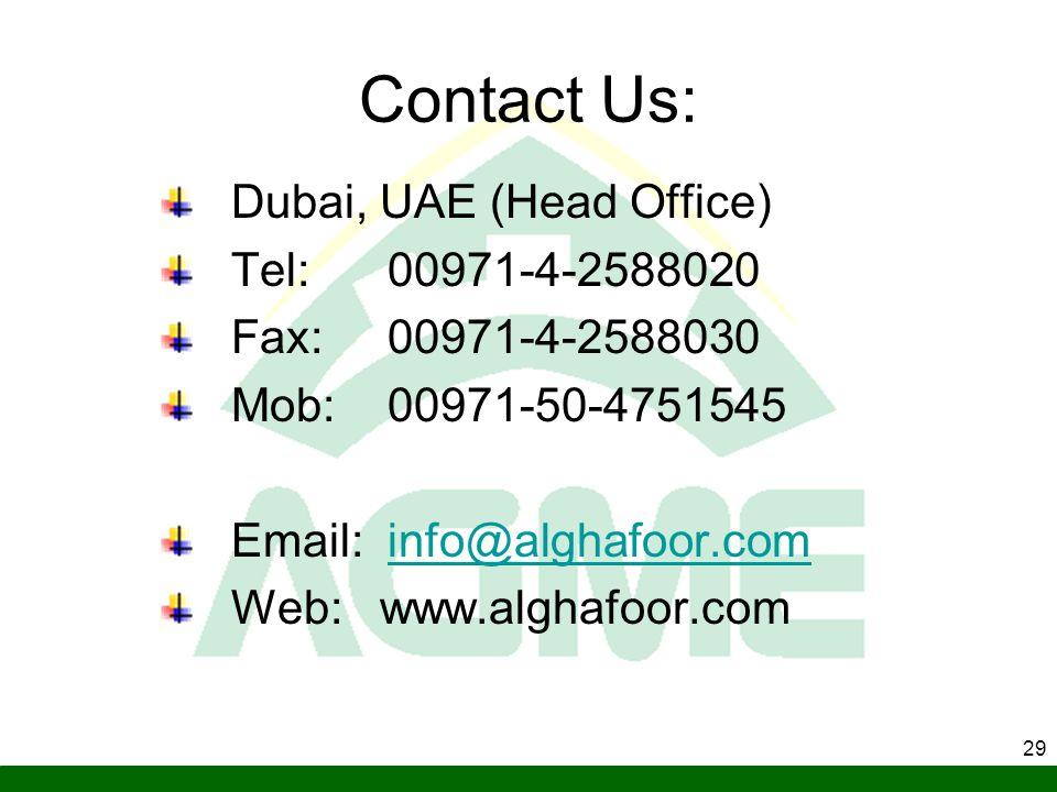 29 Contact Us: Dubai, UAE (Head Office) Tel: 00971-4-2588020 Fax: 00971-4-2588030 Mob: 00971-50-4751545 Email: info@alghafoor.cominfo@alghafoor.com We