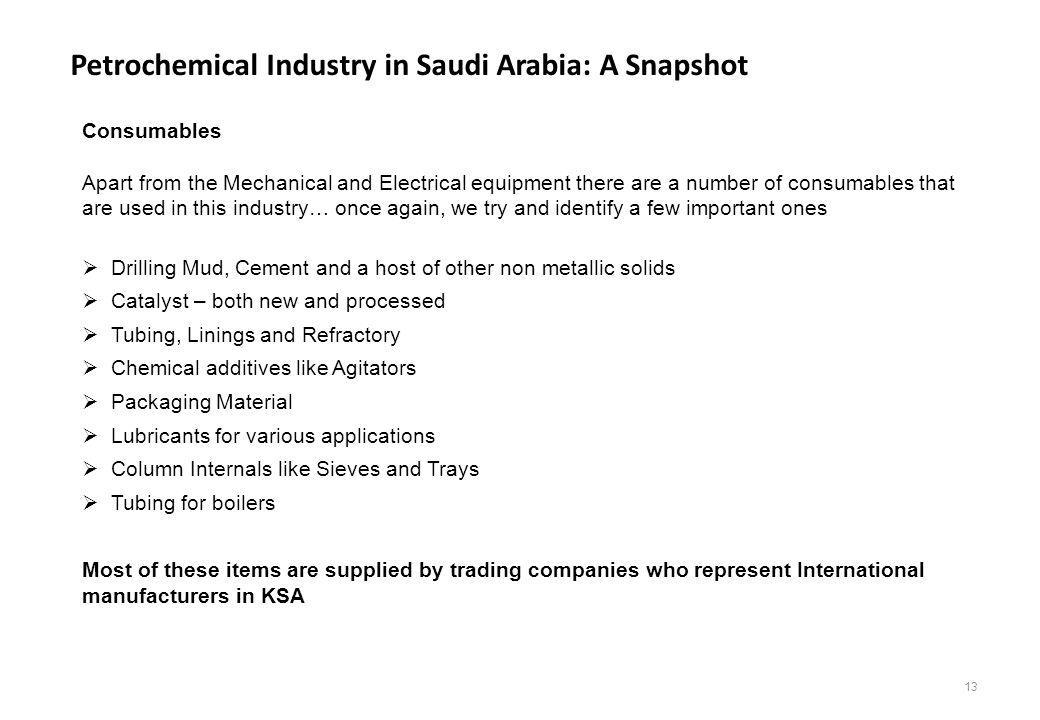 Petrochemical Industry in Saudi Arabia: A Snapshot Consumables Apart from the Mechanical and Electrical equipment there are a number of consumables th