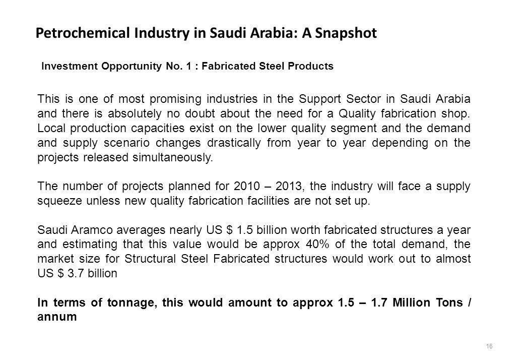 Petrochemical Industry in Saudi Arabia: A Snapshot Investment Opportunity No. 1 : Fabricated Steel Products This is one of most promising industries i
