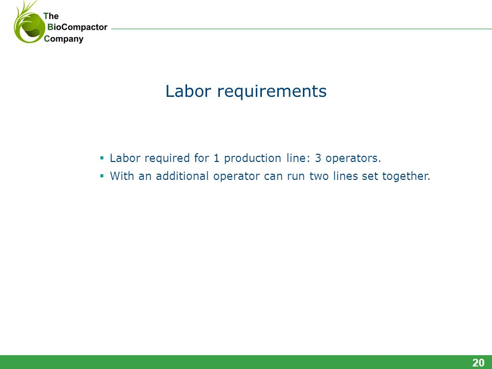 Labor requirements Labor required for 1 production line: 3 operators.