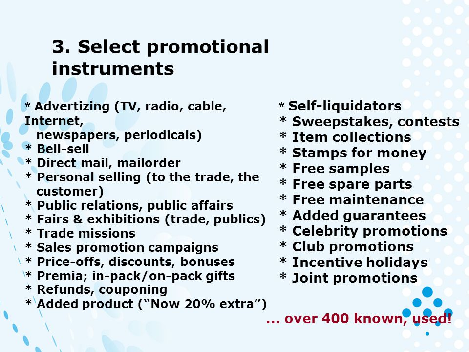 3. Select promotional instruments * Advertizing (TV, radio, cable, Internet, newspapers, periodicals) * Bell-sell * Direct mail, mailorder * Personal