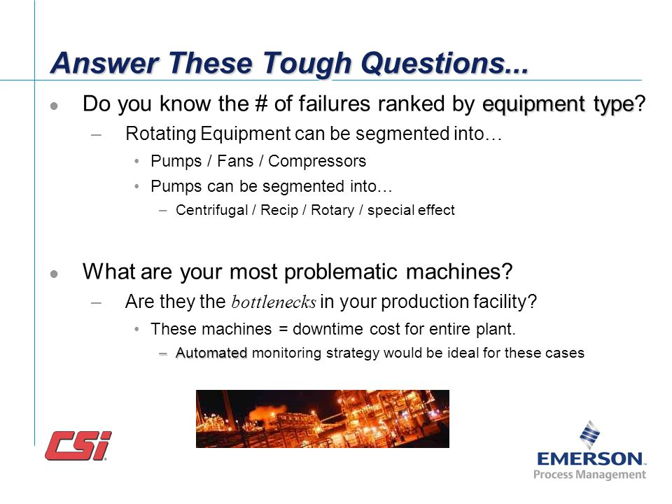 Answer These Tough Questions... What maintenance does the machine need during the next planned shutdown? –Are the spare parts in my inventory? –Is my